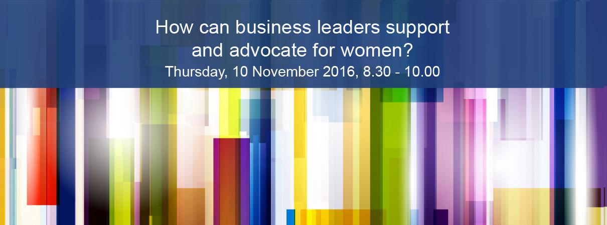 How can business leaders support and advocate for women?